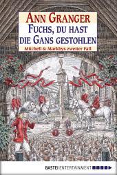 Fuchs, du hast die Gans gestohlen: Mitchell & Markbys zweiter Fall