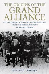 The Origins of the Grand Alliance: Anglo-American Military Collaboration from the Panay Incident to Pearl Harbor