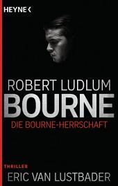 Die Bourne Herrschaft: Thriller