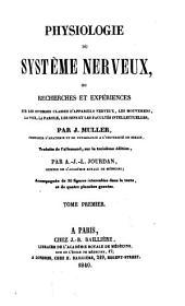 Physiologie du système nerveux: ou Recherches et expériences sur les diverses classes d'appareils nerveux, les mouvemens, la voix, la parole, les sens, et les facultés intellectuelles, Volume1