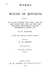 Works of Michael de Montaigne: Comprising His Essays, Journey Into Italy, and Letters, with Notes from All the Commentators, Biographical and Bibliographical Notices, Etc, Volume 3
