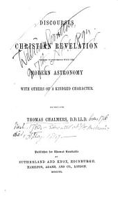 Discourses on the Christian revelation viewed in connection with the modern astronomy with others of a kindred character