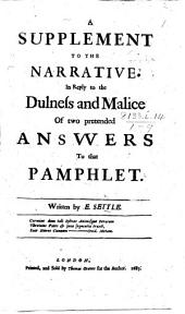 A Supplement to the Narrative: In Reply to the Dulness and Malice of Two Pretended Answers to that Pamphlet