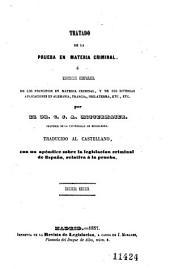 Tratado de la prueba en materia criminal o exposición comparada de los principios en materia criminal y de sus diversas aplicaciones en Alemania, Francia, Inglaterra, etc., etc