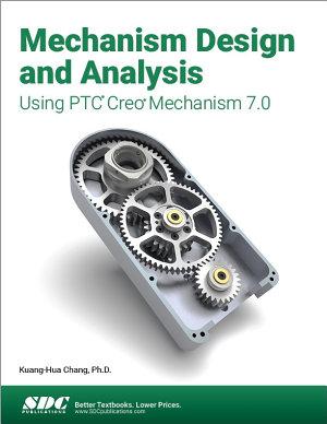 Mechanism Design and Analysis Using PTC Creo Mechanism 7 0