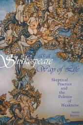 Shakespeare as a Way of Life: Skeptical Practice and the Politics of Weakness