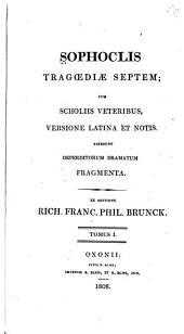 Sophoclis tragoediae septem: cum scholiis veteribus, versione Latina et notis. Accedunt deperditorum dramatum fragmenta, Volume 1
