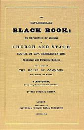 The Extraordinary Black Book: An Exposition of Abuses in Church and State, Courts of Law, Representation, Municipal and Corporate Bodies : with a Precis of the House of Commons, Past, Present, and to Come