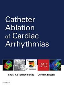 Catheter Ablation of Cardiac Arrhythmias E Book PDF