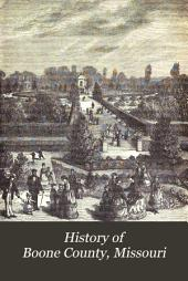 History of Boone County, Missouri: Written and Comp. from the Most Authentic Official and Private Sources; Including a History of Its Townships, Towns, and Villages. Together with a Condensed History of Missouri; the City of St. Louis ... Biographical Sketches and Portraits of Prominent Citizens ...