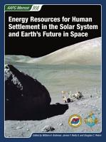 Energy Resources for Human Settlement in the Solar System and Earth s Future in Space PDF