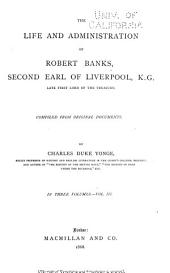 The Life and Administration of Robert Banks, Second Earl of Liverpool, K. G., Late First Lord of the Treasury: Comp. from Original Documents, Volume 3