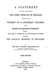 A Statement in Reply to His Grace the Lord Primate of Ireland J. G. Beresford , with documents and correspondence relative to the Warden of S. Columba's College G. W.
