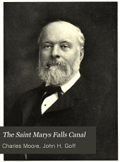 The Saint Marys Falls Canal: Exercises at the Semi-centennial Celebration at Sault Sainte Marie, Michigan, August 2 and 3, 1905, Together with a History of the Canal by John H. Goff, and Papers Relating to the Great Lakes