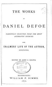 The Works of Daniel Defoe: Carefully Selected from the Most Authentic Sources