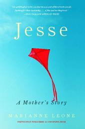 Jesse: A Mother's Story of Grief, Grace, and Everyday Bliss