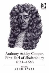 Anthony Ashley Cooper, First Earl of Shaftesbury 1621–1683