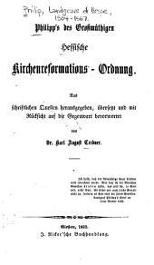 Philipp's des Grossmüthigen Hessische Kirchenreformations-Ordnung: Aus schriftliechen