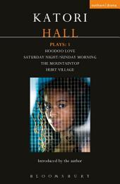 Katori Hall Plays One: Hoodoo Love; Saturday Night/Sunday Morning; The Mountaintop; Hurt Village
