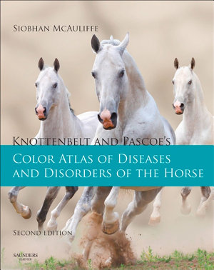Knottenbelt and Pascoe's Color Atlas of Diseases and Disorders of the Horse E-Book