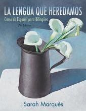La lengua que heredamos: Curso de Espanol para Bilingues, 7th Edition: Curso de Espaol Para Bilinges