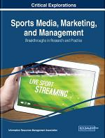 Sports Media, Marketing, and Management: Breakthroughs in Research and Practice