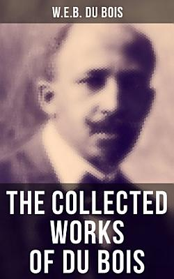 The Collected Works of Du Bois