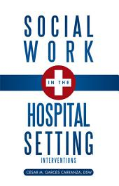 Social Work in the Hospital Setting: Interventions