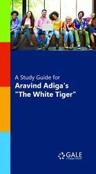 A Study Guide For Aravind Adiga S The White Tiger  Book PDF