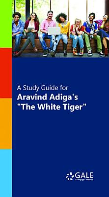 A Study Guide for Aravind Adiga s  The White Tiger