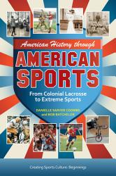 American History Through American Sports From Colonial Lacrosse To Extreme Sports 3 Volumes  Book PDF