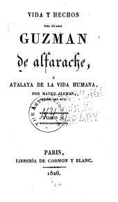 Vida y hechos del pícaro Guzman de Alfarache ó Atalaya de la vida humana: Volumen 2