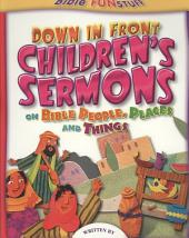 Down in Front Children's Sermons