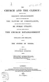 The Church and the Clergy: Showing that Religious Establishments Derive No Countenance from the Nature of Christianity. ... With Some Observations on the Church Establishment of England and Ireland, Etc. (The 14th, 15th, and Part of the 16th Chapters of the 2nd Vol. of J. D.'s: Principles of Morality, Etc.).