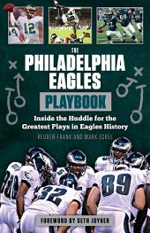 The Philadelphia Eagles Playbook: Inside the Huddle for the Greatest Plays in Eagles History
