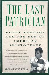 The Last Patrician: Bobby Kennedy and the End of American Aristocracy