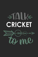 Talk CRICKET to Me Cute CRICKET Lovers CRICKET OBSESSION Notebook a Beautiful