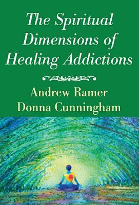 The Spiritual Dimensions of Healing Addictions PDF