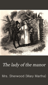 The Lady of the Manor: Being a Series of Conversations on the Subject of Confirmation. Intended for the Use of the Middle and Higher Ranks of Young Females, Volume 2