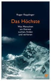 Das Höchste: Was Menschen am Everest suchen, finden und verlieren