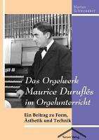 Das Orgelwerk Maurice Durufl  s im Orgelunterricht PDF
