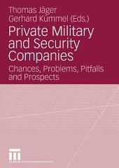 Private Military and Security Companies: Chances, Problems, Pitfalls and Prospects