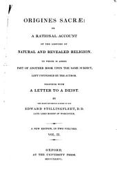 Origines sacrae, or, A rational account of the grounds of natural and revealed religion ... together with a letter to a Deist: Volume 2