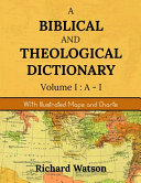 A Biblical and Theological Dictionary Volume I