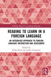 Reading to Learn in a Foreign Language: An Integrated Approach to Foreign Language Instruction and Assessment