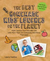 The Best Homemade Kids Lunches On The Planet Book PDF