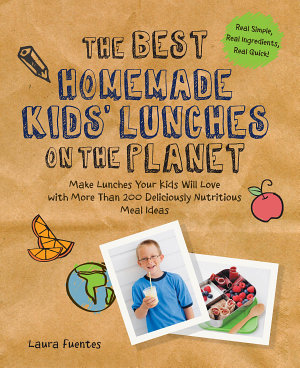 The Best Homemade Kids  Lunches on the Planet