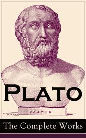 Plato: The Complete Works: From the greatest Greek philosopher, known for The Republic, Symposium, Apology, Phaedrus, Laws, Crito, Phaedo, Timaeus, Meno, Euthyphro, Gorgias, Parmenides, Protagoras, Statesman and Critias