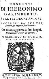 Concetti Di Hieronimo Garimberto Et Altri Degni Autori, Raccolti Da Lui Per scrivere, & ragionar familiarmente