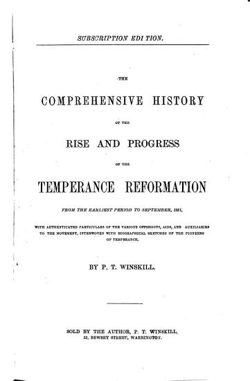 The Comprehensive History of the Rise and Progress of the Temperance Reformation from the Earliest Period to September 1881 PDF
